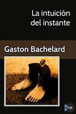 w_La-intuicion-del-instante_Gaston-Bachelard